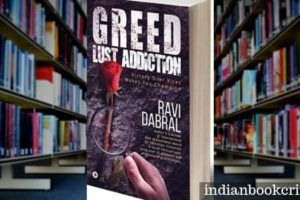 Greed Lust Addiction Ravi Dabral review
